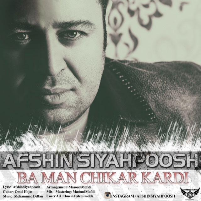 Afshin Siyahpoosh – Ba Man Chikar Kardi
