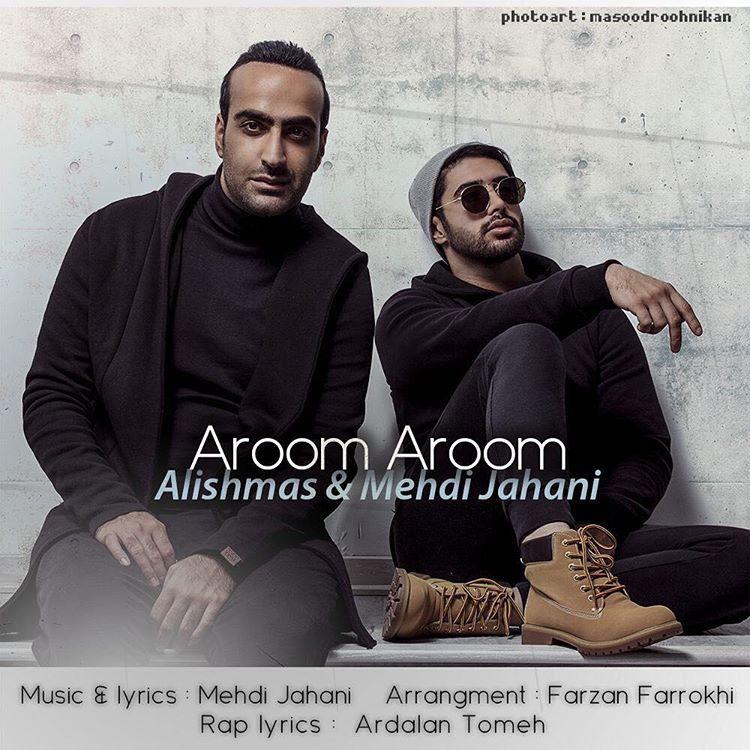 Alishmas Ft Mehdi Jahani – Aroom Aroom