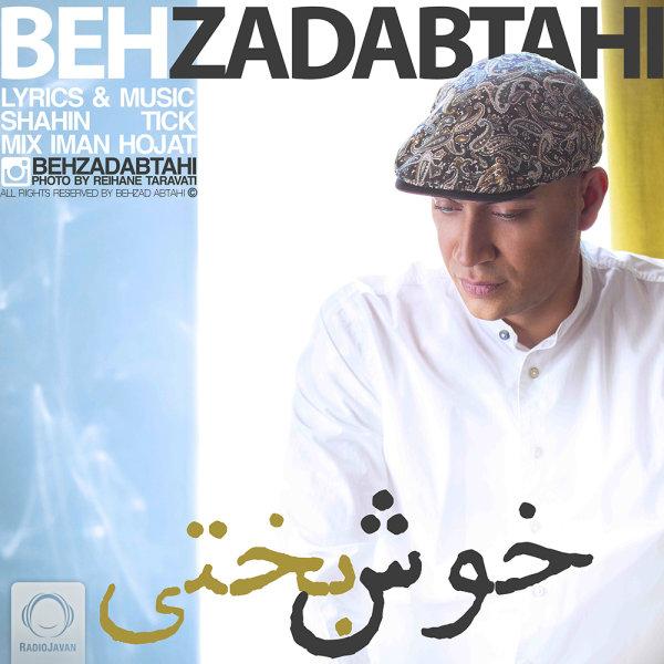 Behzad Abtahi – Khoshbakhti
