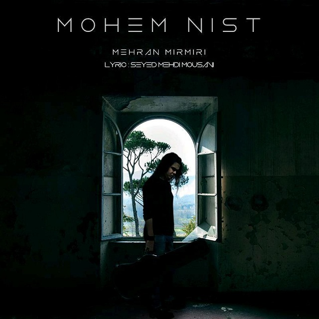 Mehran Mirmiri – Mohem Nist