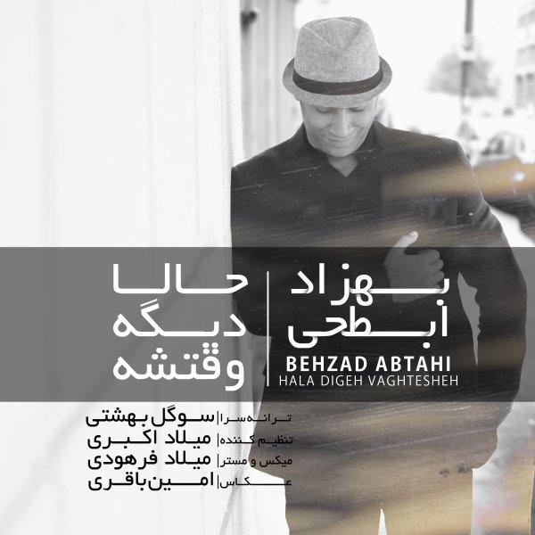 Behzad Abtahi – Hala Digeh Vaghteshe