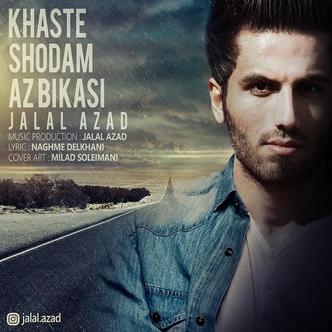 Jalal Azad – Khaste Shodam Az Bi Kasi