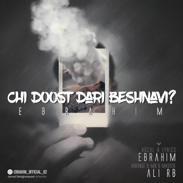 Ebrahim – Chi Doost Dari Beshnavi