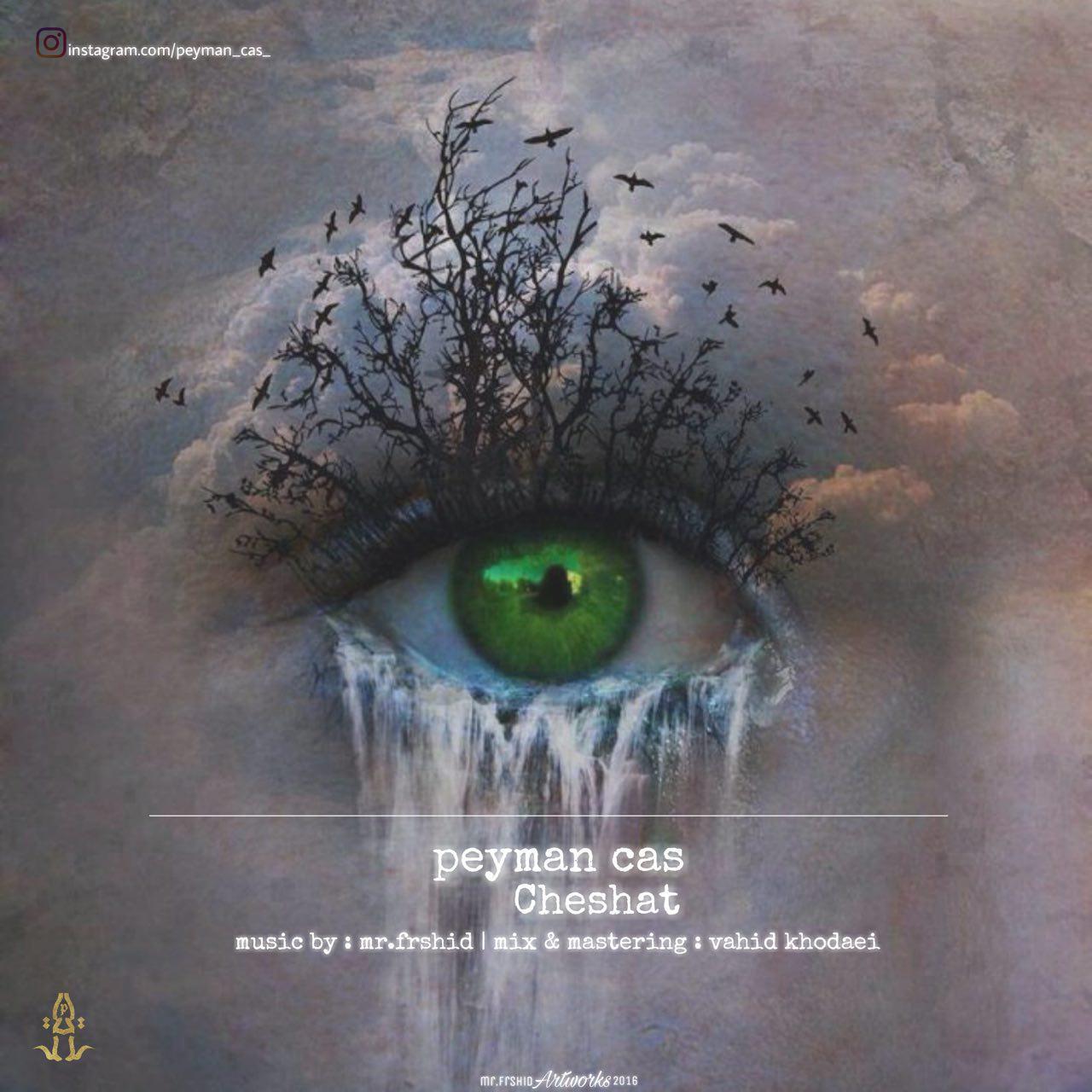Peyman Cas – Cheshat