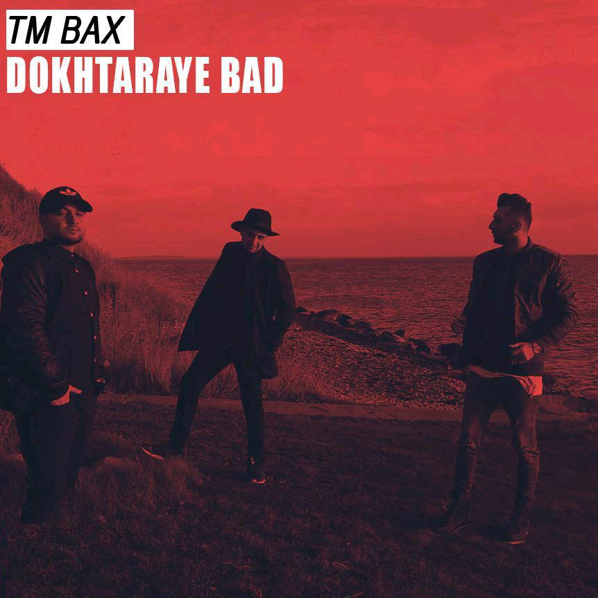 TM Bax – Dokhtaraye Bad