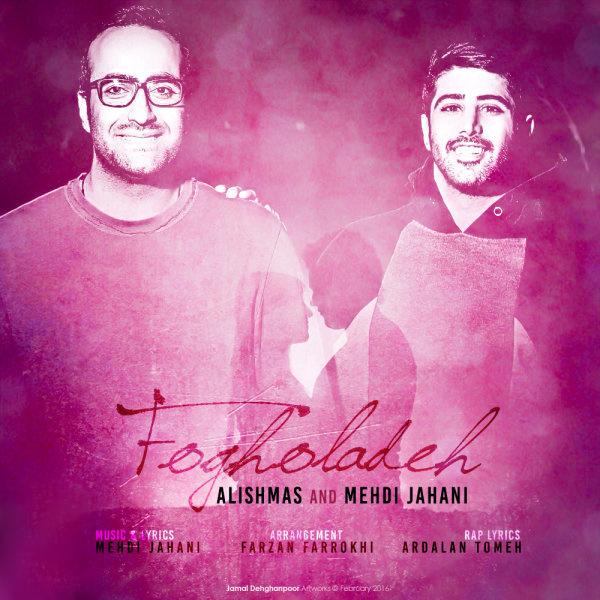 Alishmas – Fogholadeh (Ft Mehdi Jahani)