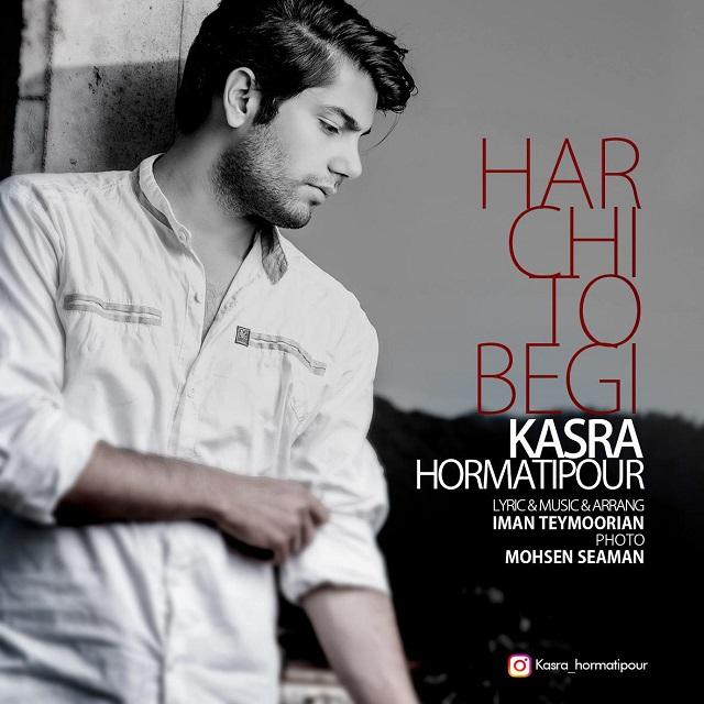 Kasra Hormatipour – Har Chi To Begi