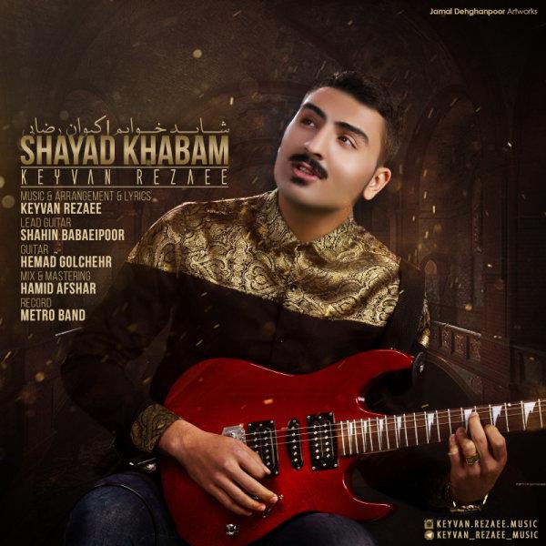 Keyvan Rezaee – Shayad Khabam