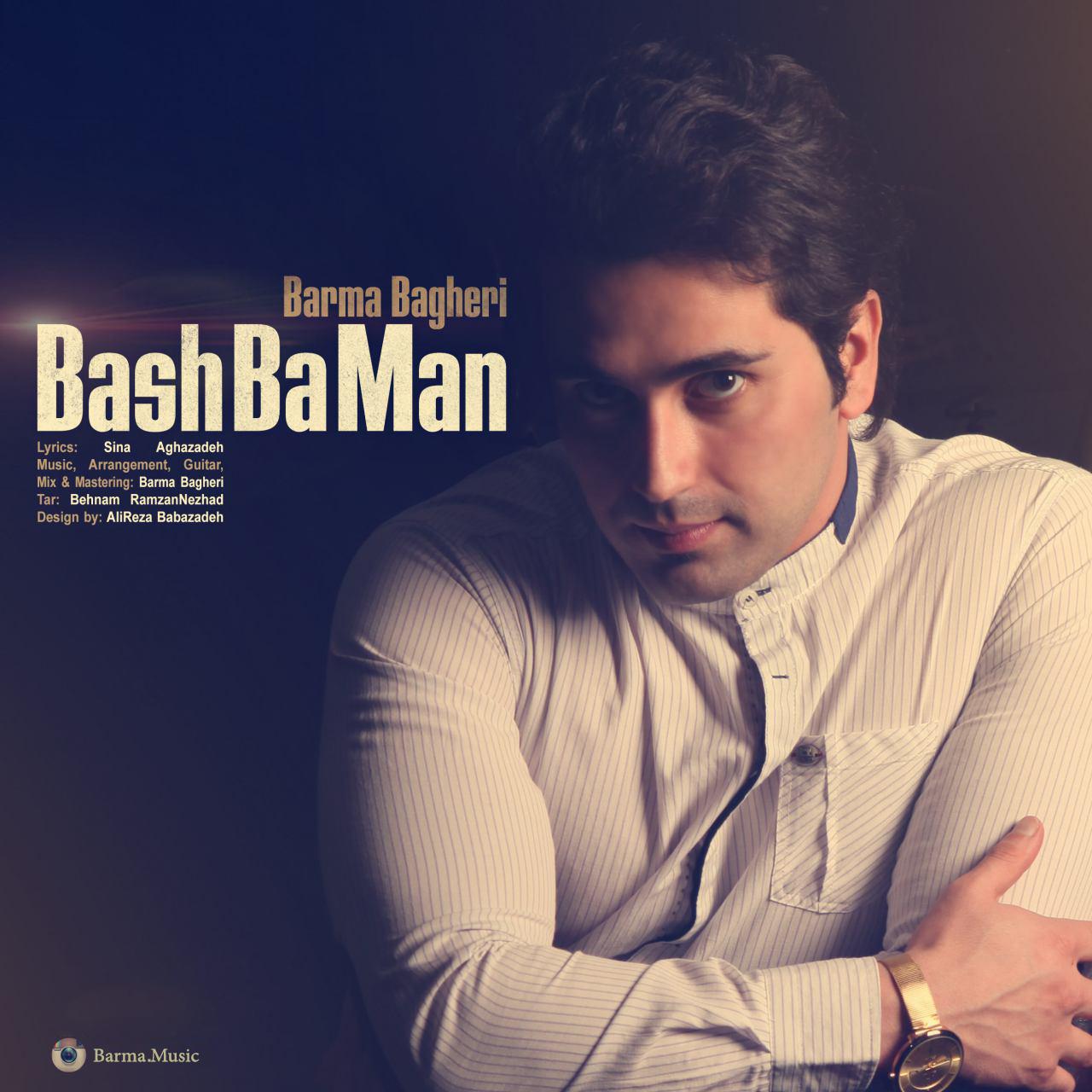 Barma Bagheri – Bash Ba Man
