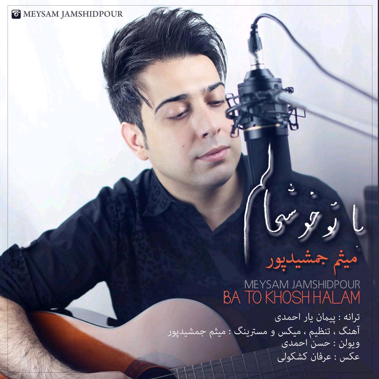Meysam Jamshidpour – Ba To Khosh Halam