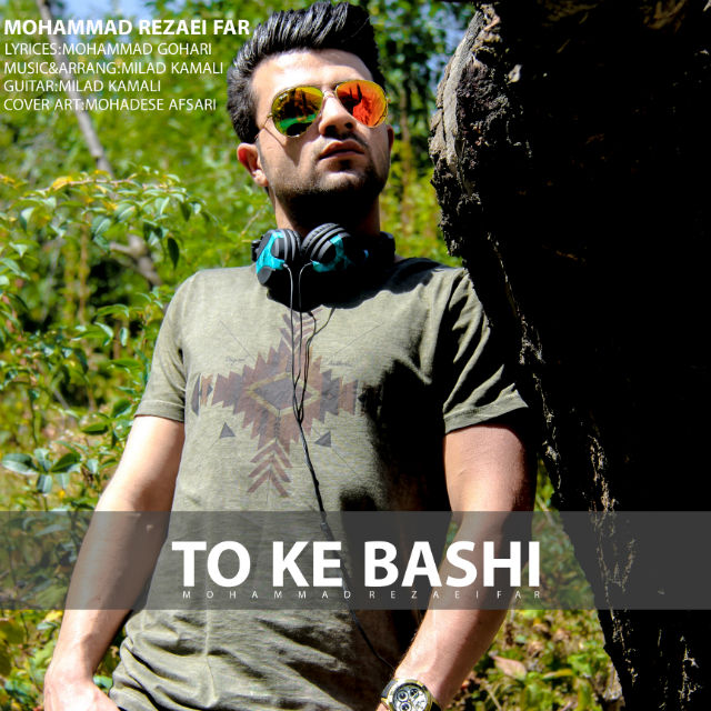 Mohammad Rezaei Far – To Ke Bashi