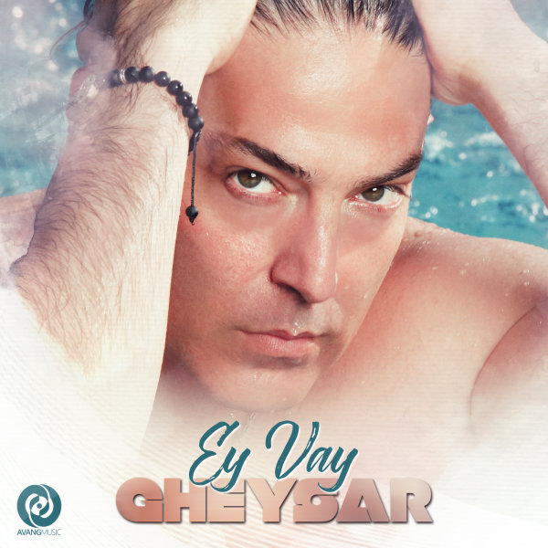 Gheysar – Ey Vay