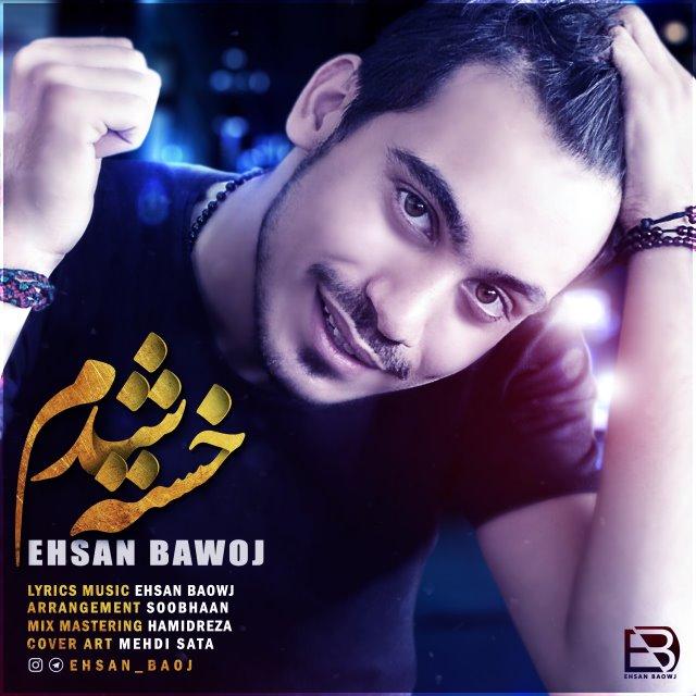 Ehsan Baowj – Khaste Shodam