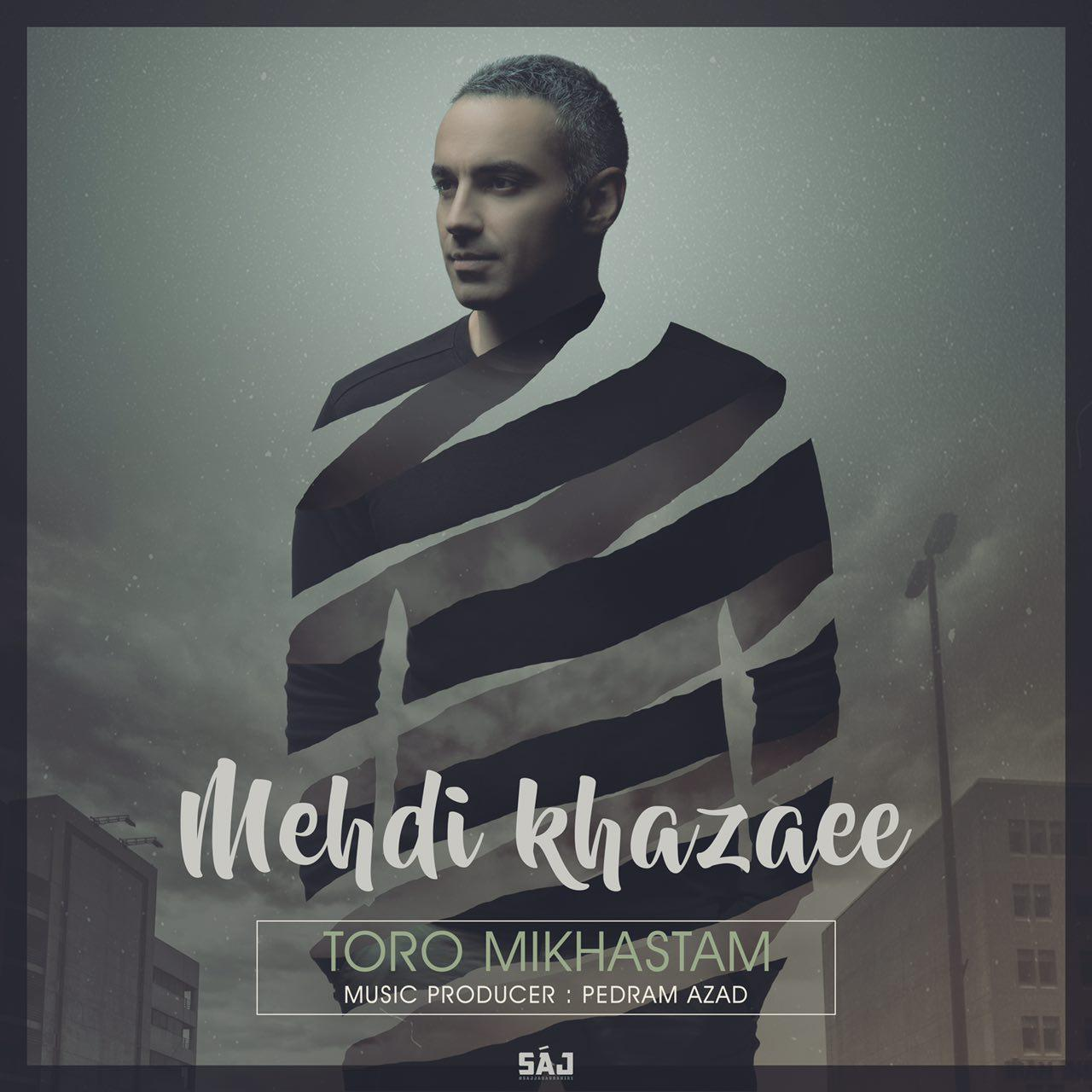 Mehdi Khazaee – Toro Mikhastam