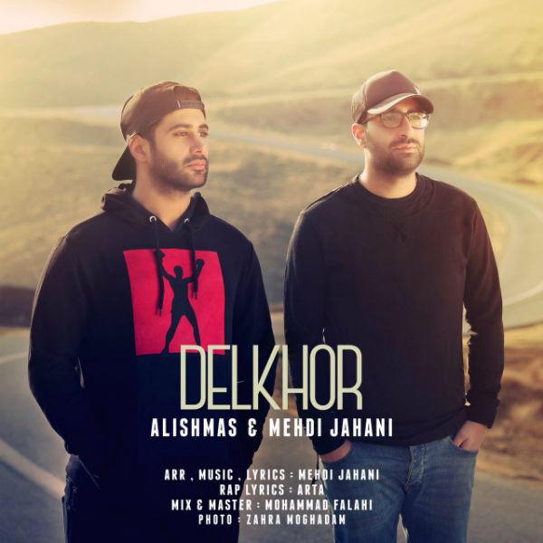 Alishmas – Delkhor (Ft Mehdi Jahani)