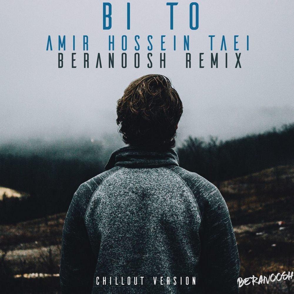 Amir Hossein Taei – Bi To (Beranoosh Remix)