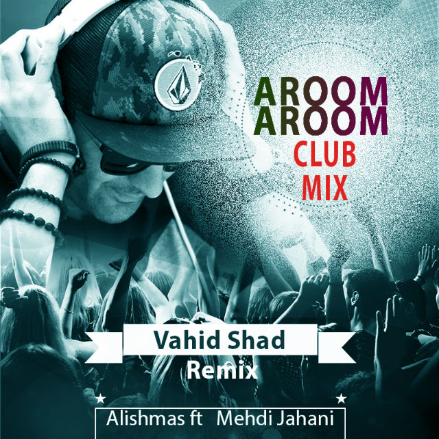 Alishmas – Aroom Aroom (Ft Mehdi Jahani) (Club Mix Vahid Shad)