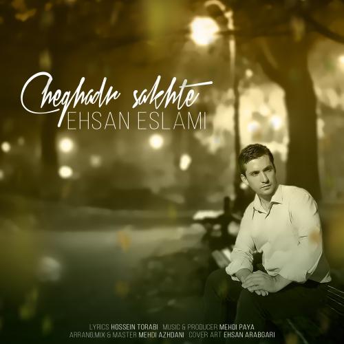 Ehsan Eslami – Cheghadr Sakhte