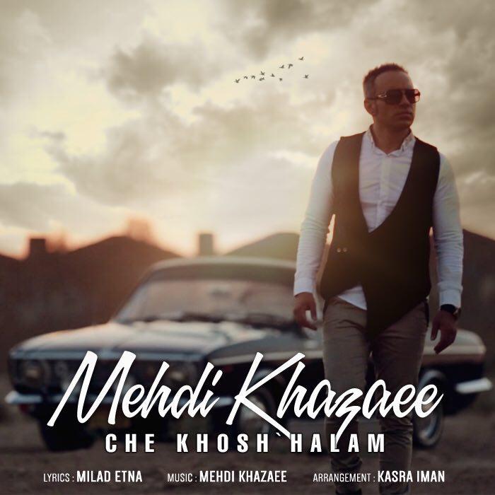 Mehdi Khazaee – Che Khosh Halam