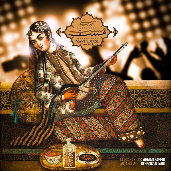 Ahmad Saeedi – Maste Mast