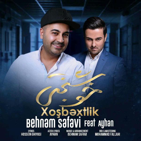 Behnam Safavi – Khoshbakhti (Ft Ayhan)