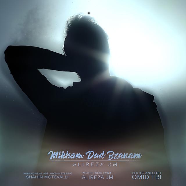 Alireza JM – Mikham Dad Bzanam