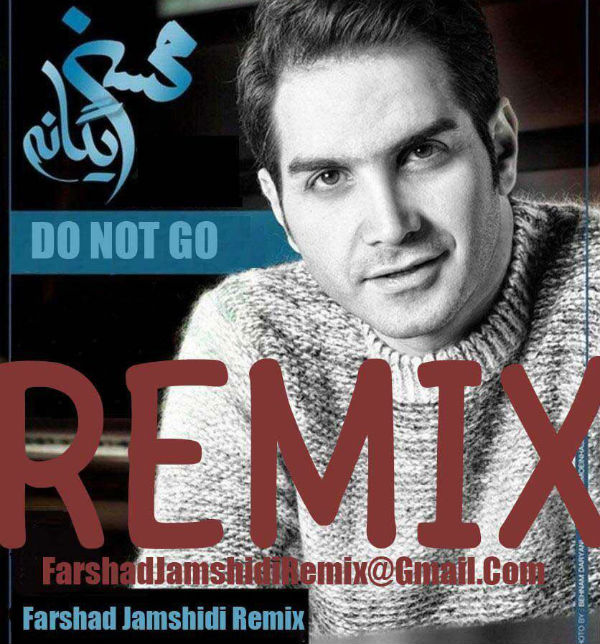 Mohsen Yeganeh – Do Not Go (Farshad Jamshidi Remix)