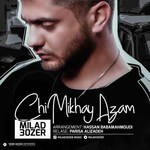 Milad 30ZER – Chi Mikhay Azam