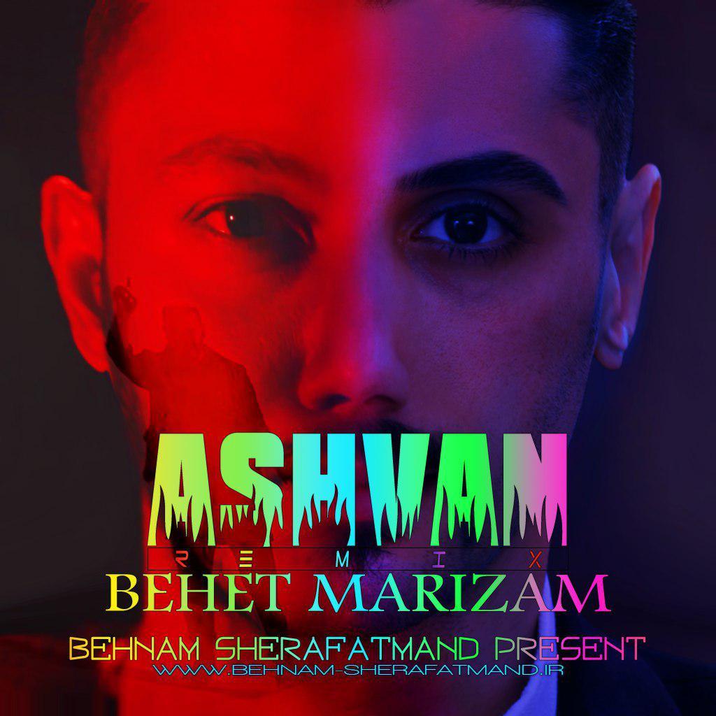 Ashvan – Behet Marizam (Behnam Sherafatmand Remix)