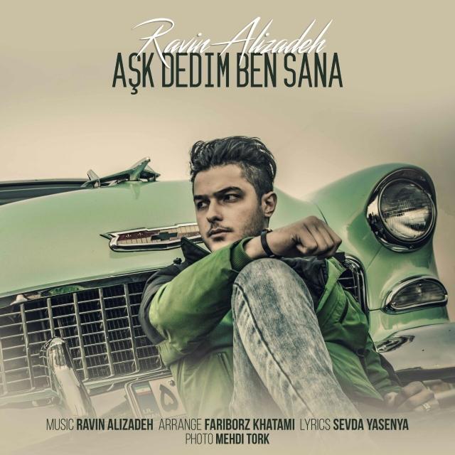 Ravin Alizadeh – Aşk Dedim Ben Sana