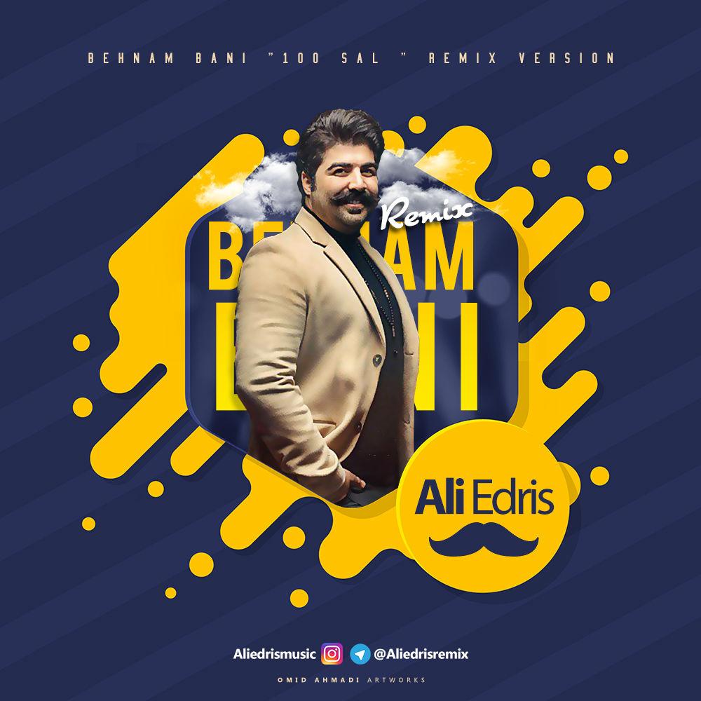 Behnam Bani – 100 Sal (Ali Edris Remix)