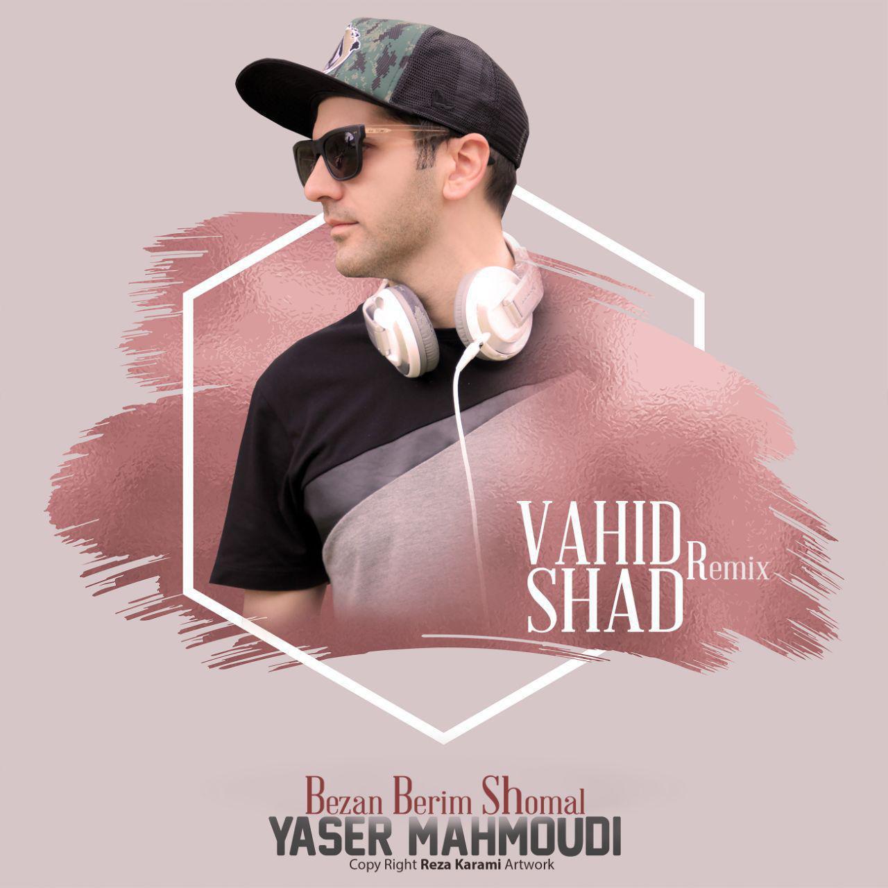 Yaser Mahmoudi – Bezan Berim Shomal (Vahid Shad Remix)