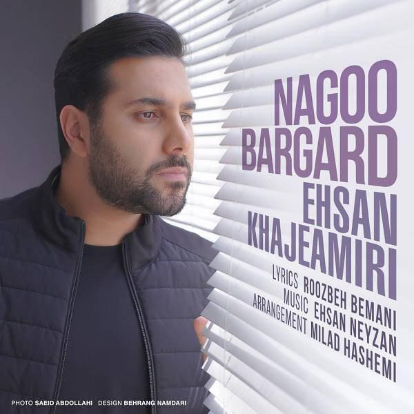 Ehsan Khajeh Amiri – Nagoo Bargard