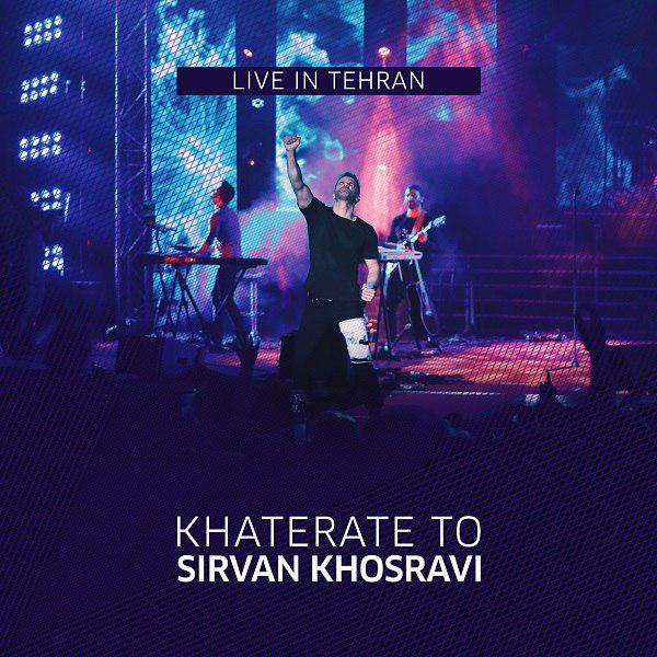 Sirvan Khosravi – Khaterate to (Live in Tehran 2019)