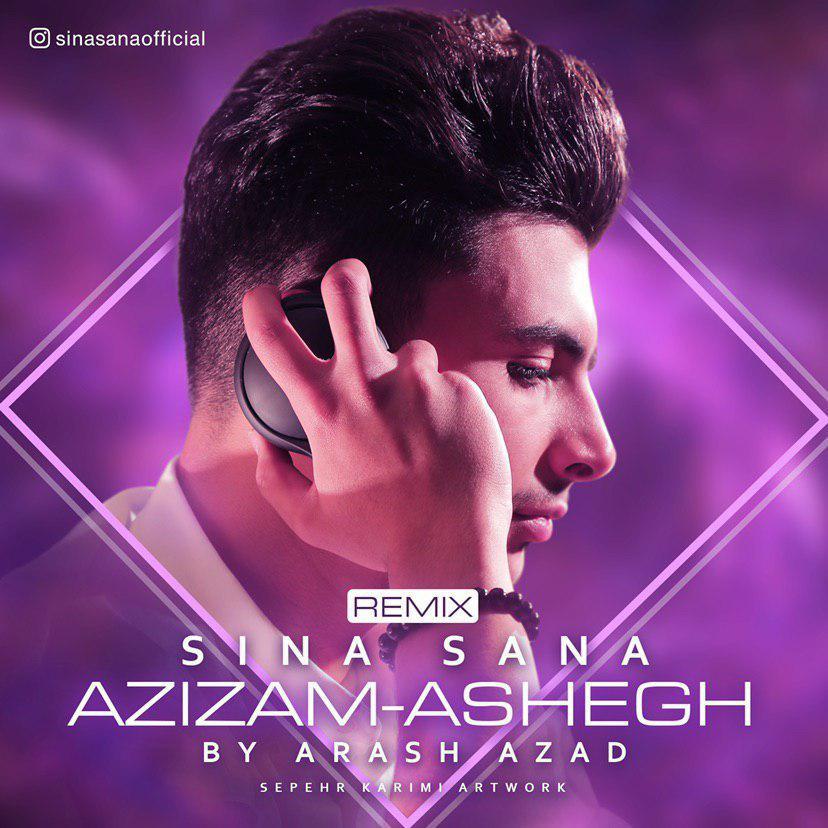 Sina Sana – Azizam & Ashegh (Remix)