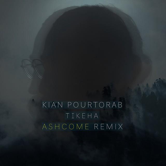 Kian Pourtorab – Tikeha Ashcome Remix