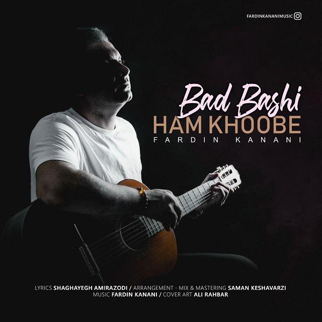 Fardin Kanani – Bad Bashi Ham Khoobe