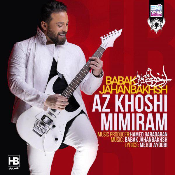 Babak Jahanbakhsh – Az Khoshi Mimiram