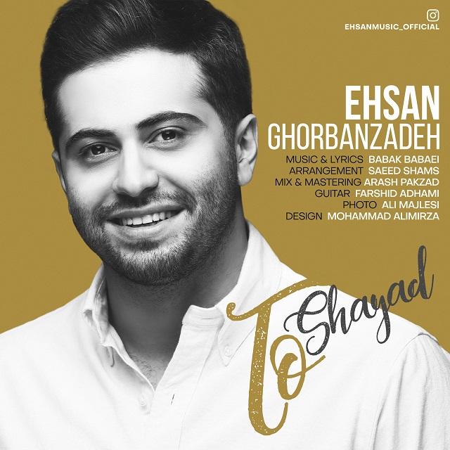 Ehsan Ghorbanzadeh – To Shayad