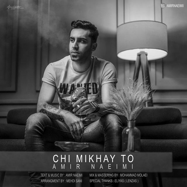 Amir Naeimi – Chi Mikhay To
