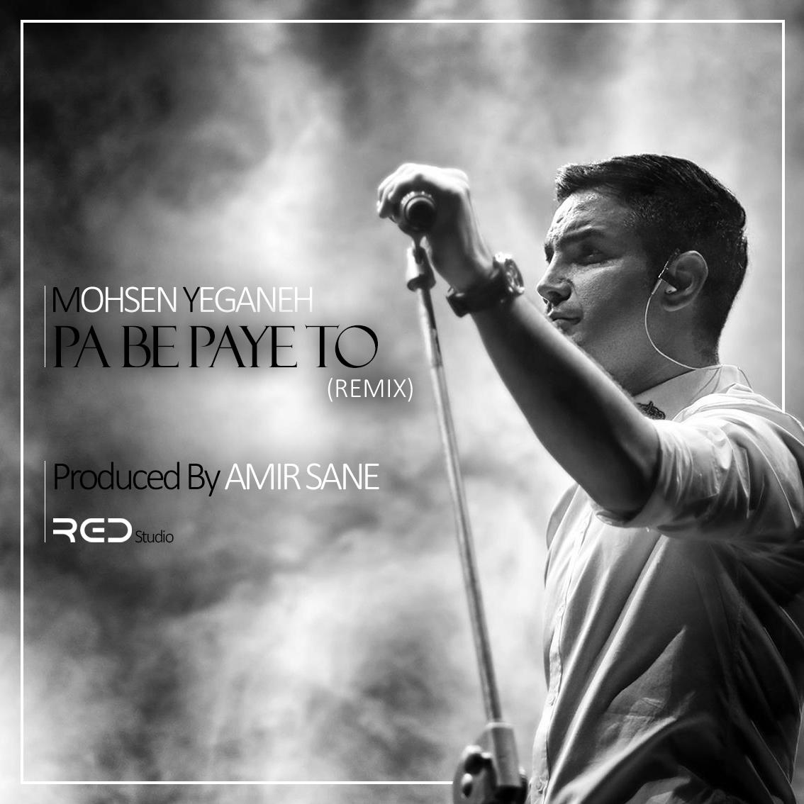 Mohsen Yeganeh – Pa Be Paye To (Amir Sane Remix)