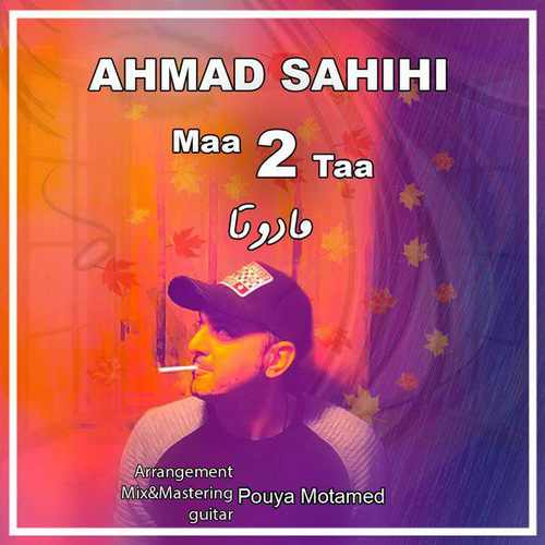 Ahmad Sahihi – Maa Do Taa