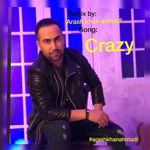 Arash Khan Ahmadi – Crazy (Remix)