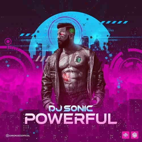 Dj Sonic – Powerful