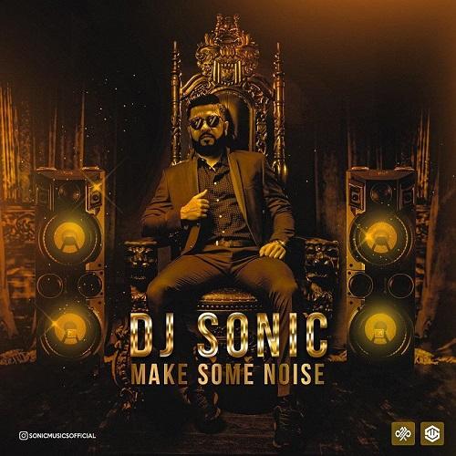 Dj Sonic – Make Some Noise