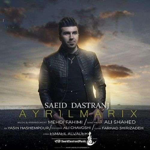 Saeid Dastranj – Ayrilmarix