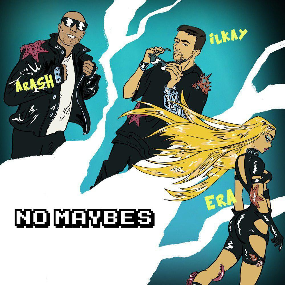 Arash – No Maybes (Ft Ilkay Sencan And Era Istrefi)