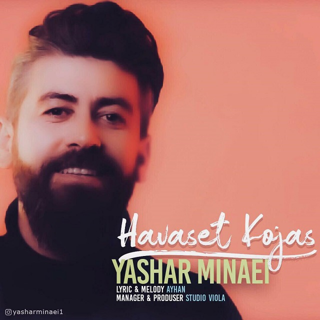 Yashar Minaei – Havaset Kojas