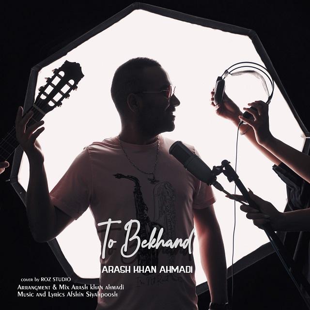 Arash khan Ahmadi – To Bekhand