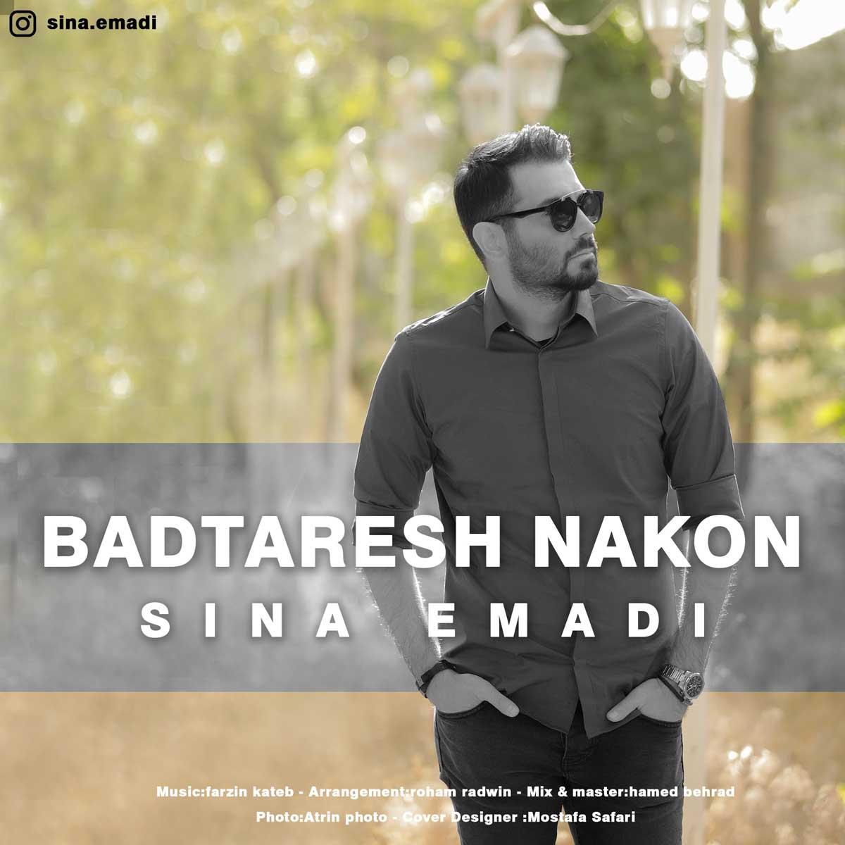Sina Emadi – Badtaresh Nakon